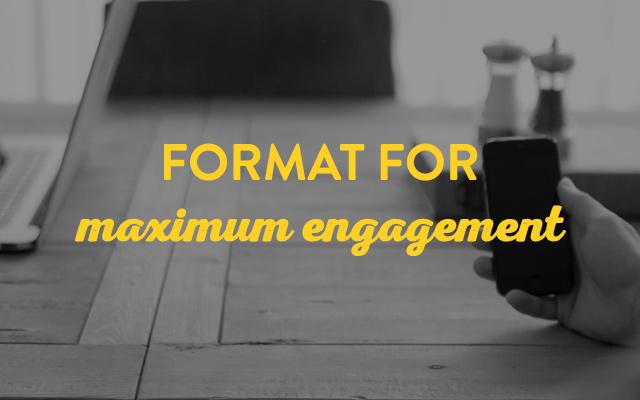 Format for Maximum Engagement