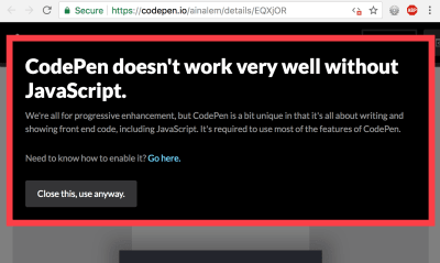 A CodePen shows a no-JavaScript message, and suggests it would be pretty foolish to expect the site to work without JavaScript!