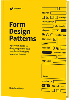Form Design Patterns — a practical guide for anyone who needs to design and code web forms