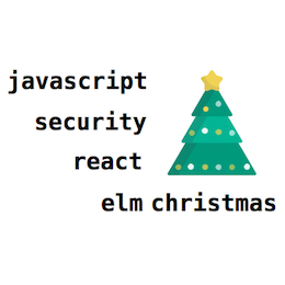 React, JavaScript, Security And Elm Christmas