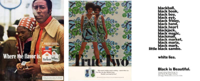Left: Where the flavor is, advertisement for Philip Morris by Burrell-McBain Inc. Center: True Two, an advertisement for Lorillard Tobacco Company by Vince Cullers Advertising, Inc. in 1968. Right: Black is Beautiful, an advertisement for Vince Cullers Advertising, Inc., creative direction by Emmett McBain in 1968.